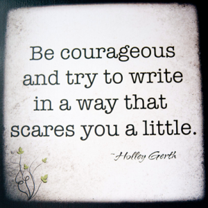Write in a way that scares you